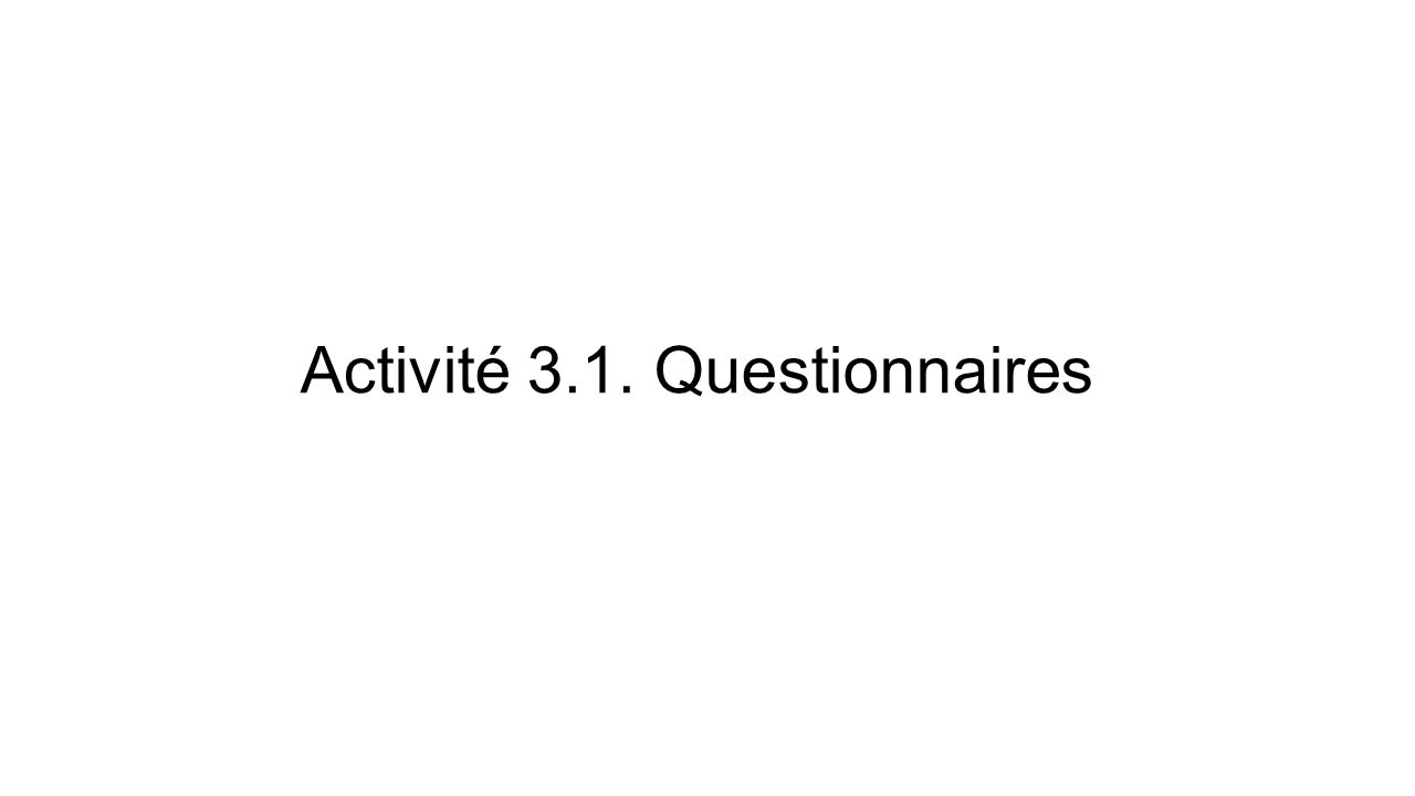 Activité 3.1. Questionnaires