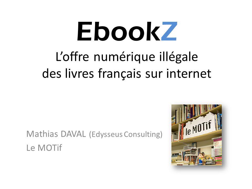 EbookZ L'offre numérique illégale des livres français sur internet Mathias DAVAL (Edysseus Consulting) Le MOTif