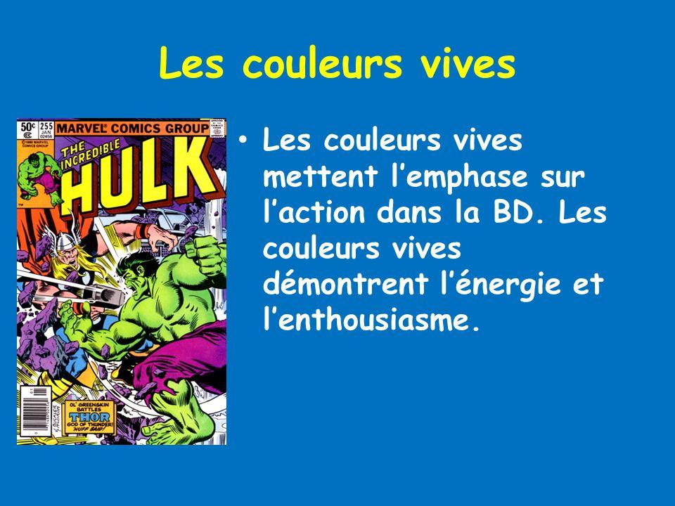 Les couleurs vives Les couleurs vives mettent l'emphase sur l'action dans la BD. Les couleurs vives démontrent l'énergie et l'enthousiasme.
