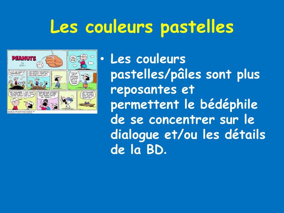 Les couleurs pastelles Les couleurs pastelles/pâles sont plus reposantes et permettent le bédéphile de se concentrer sur le dialogue et/ou les détails