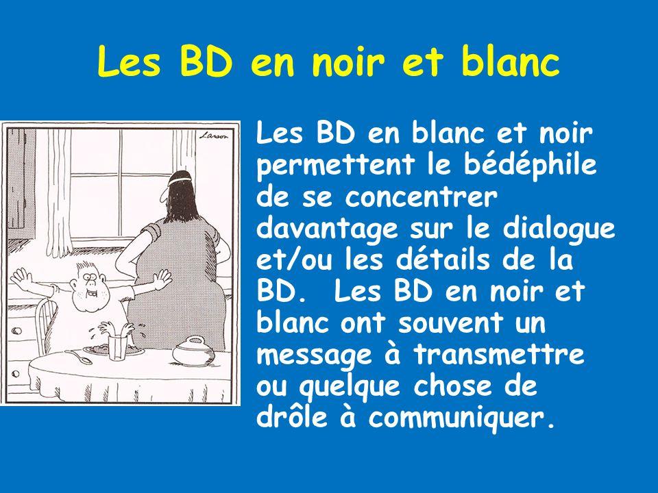 Les BD en noir et blanc Les BD en blanc et noir permettent le bédéphile de se concentrer davantage sur le dialogue et/ou les détails de la BD. Les BD