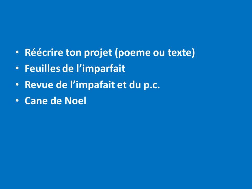 Réécrire ton projet (poeme ou texte) Feuilles de l'imparfait Revue de l'impafait et du p.c. Cane de Noel