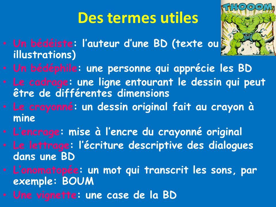 Des termes utiles Un bédéiste: l'auteur d'une BD (texte ou illustrations) Un bédéphile: une personne qui apprécie les BD Le cadrage: une ligne entoura
