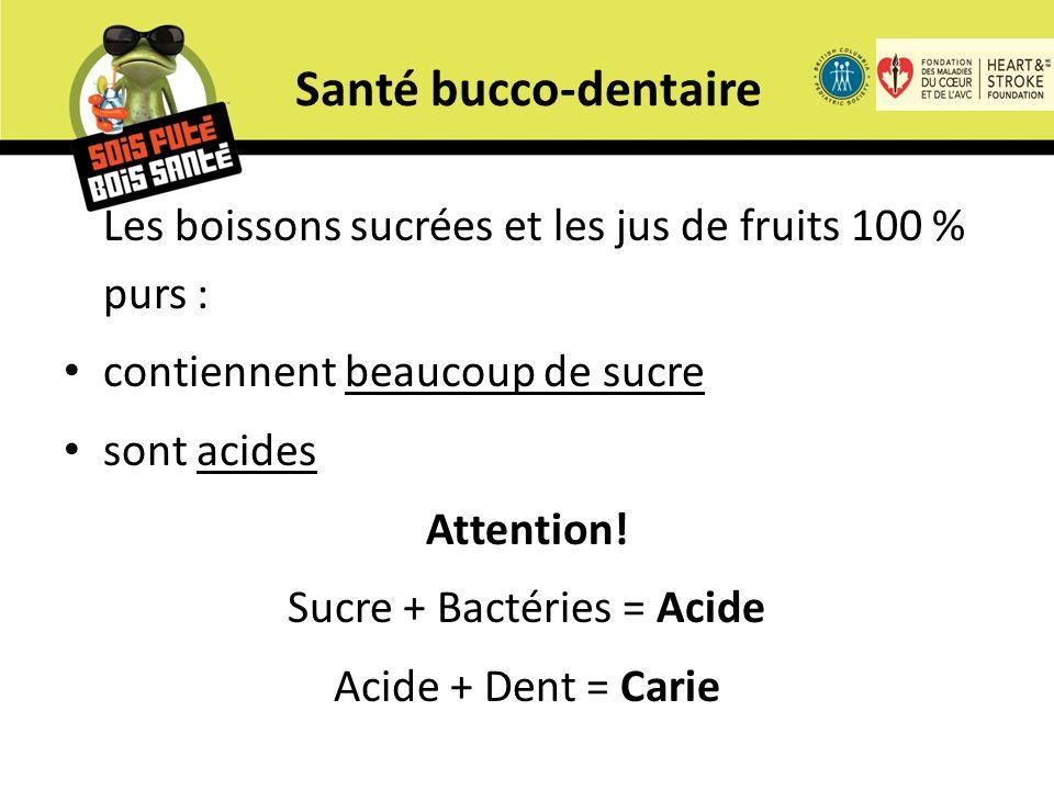 Les boissons sucrées et les jus de fruits 100 % purs : contiennent beaucoup de sucre sont acides Attention.