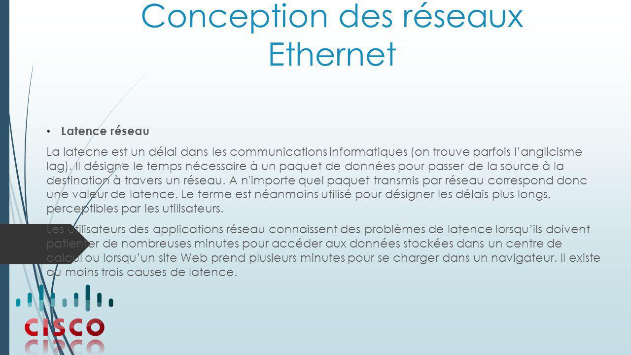 Conception des réseaux Ethernet Latence réseau La latecne est un délai dans les communications informatiques (on trouve parfois l'anglicisme lag).