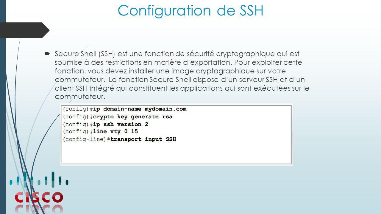 Configuration de SSH  Secure Shell (SSH) est une fonction de sécurité cryptographique qui est soumise à des restrictions en matière d'exportation.