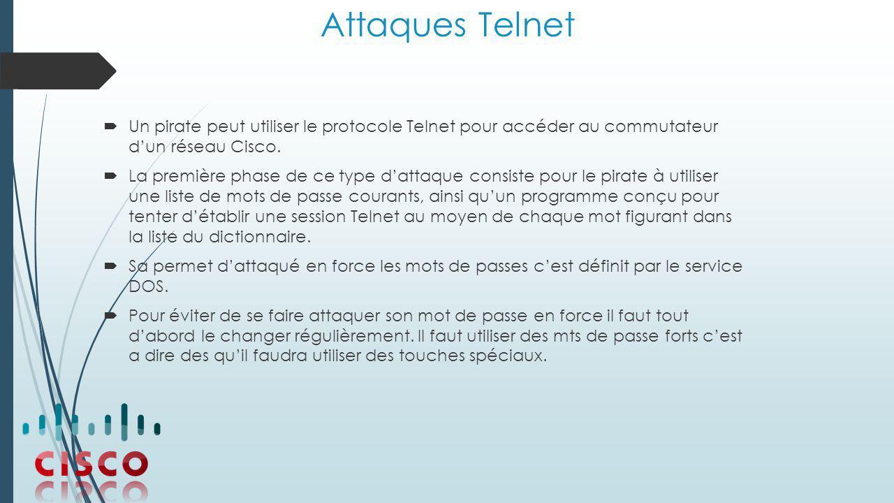Attaques Telnet  Un pirate peut utiliser le protocole Telnet pour accéder au commutateur d'un réseau Cisco.