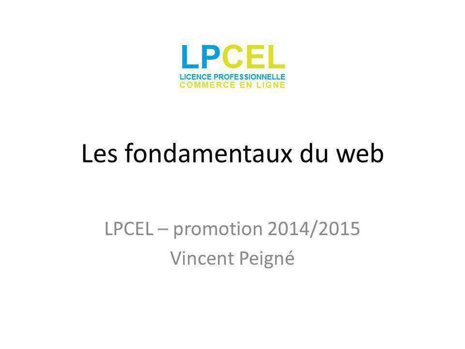 Les fondamentaux du web LPCEL – promotion 2014/2015 Vincent Peigné