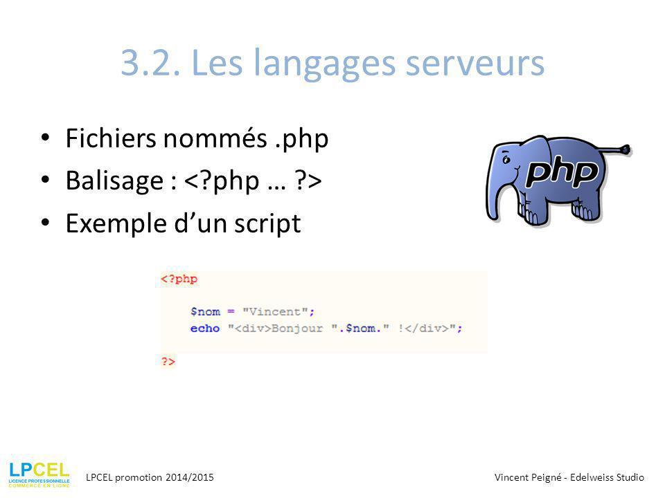 3.2. Les langages serveurs Fichiers nommés.php Balisage : Exemple d'un script LPCEL promotion 2014/2015Vincent Peigné - Edelweiss Studio