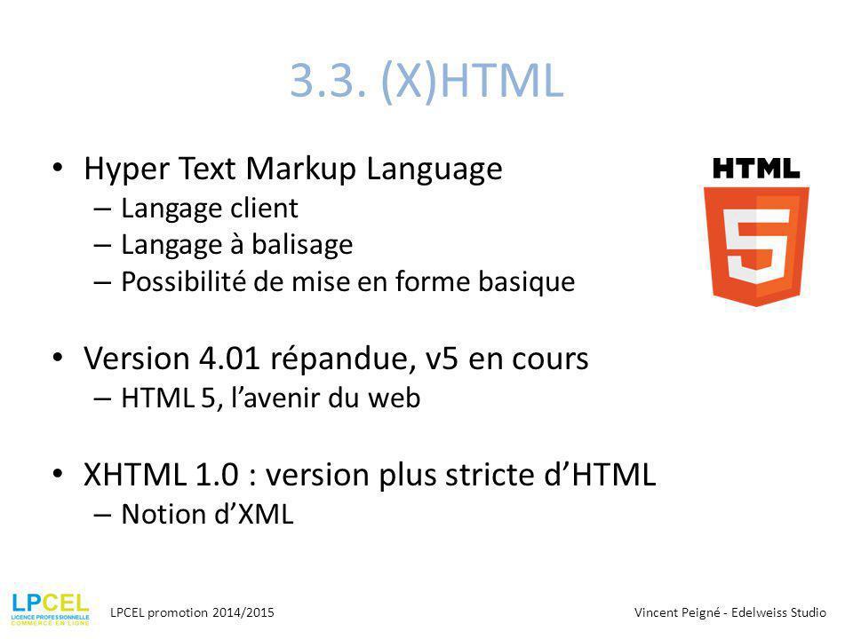3.3. (X)HTML Hyper Text Markup Language – Langage client – Langage à balisage – Possibilité de mise en forme basique Version 4.01 répandue, v5 en cour