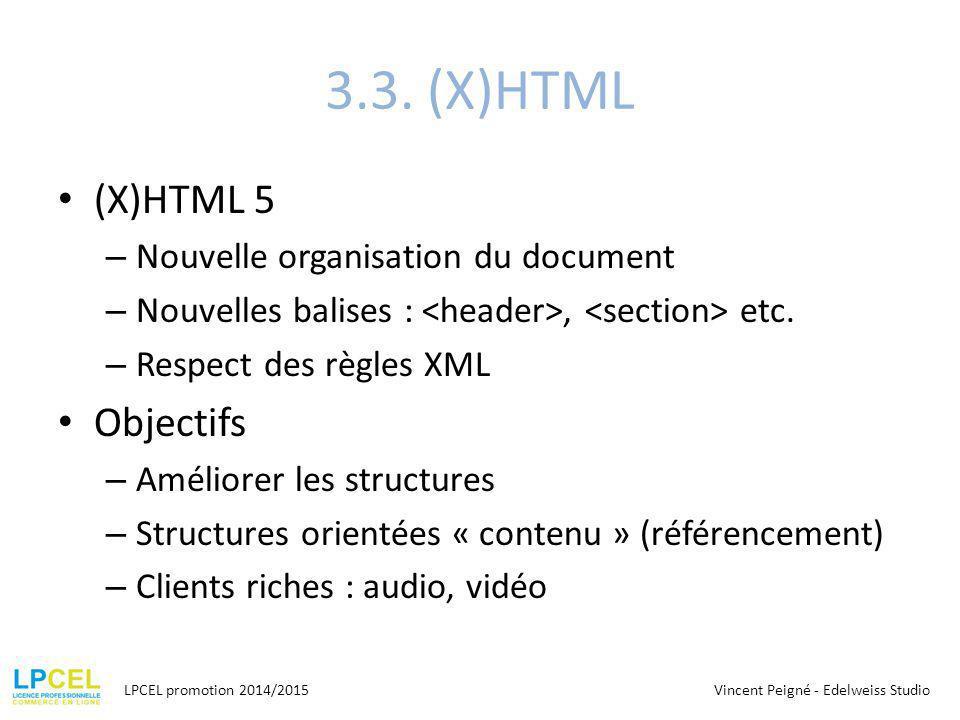 3.3.(X)HTML (X)HTML 5 – Nouvelle organisation du document – Nouvelles balises :, etc.