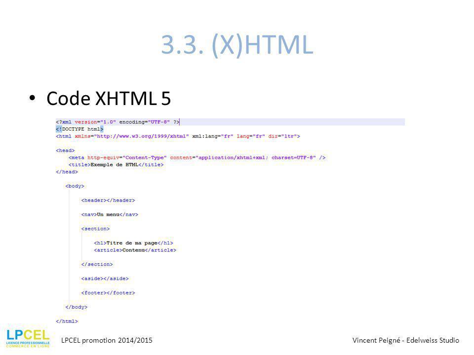 3.3. (X)HTML Code XHTML 5 LPCEL promotion 2014/2015Vincent Peigné - Edelweiss Studio