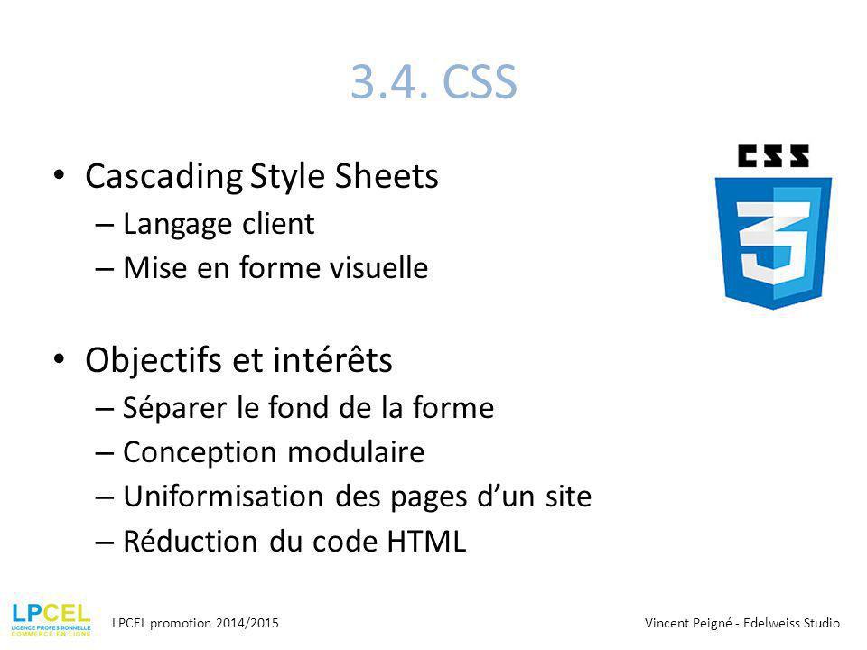 3.4. CSS Cascading Style Sheets – Langage client – Mise en forme visuelle Objectifs et intérêts – Séparer le fond de la forme – Conception modulaire –