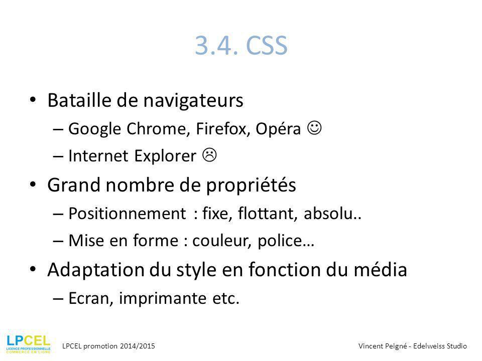 3.4. CSS Bataille de navigateurs – Google Chrome, Firefox, Opéra – Internet Explorer  Grand nombre de propriétés – Positionnement : fixe, flottant, a