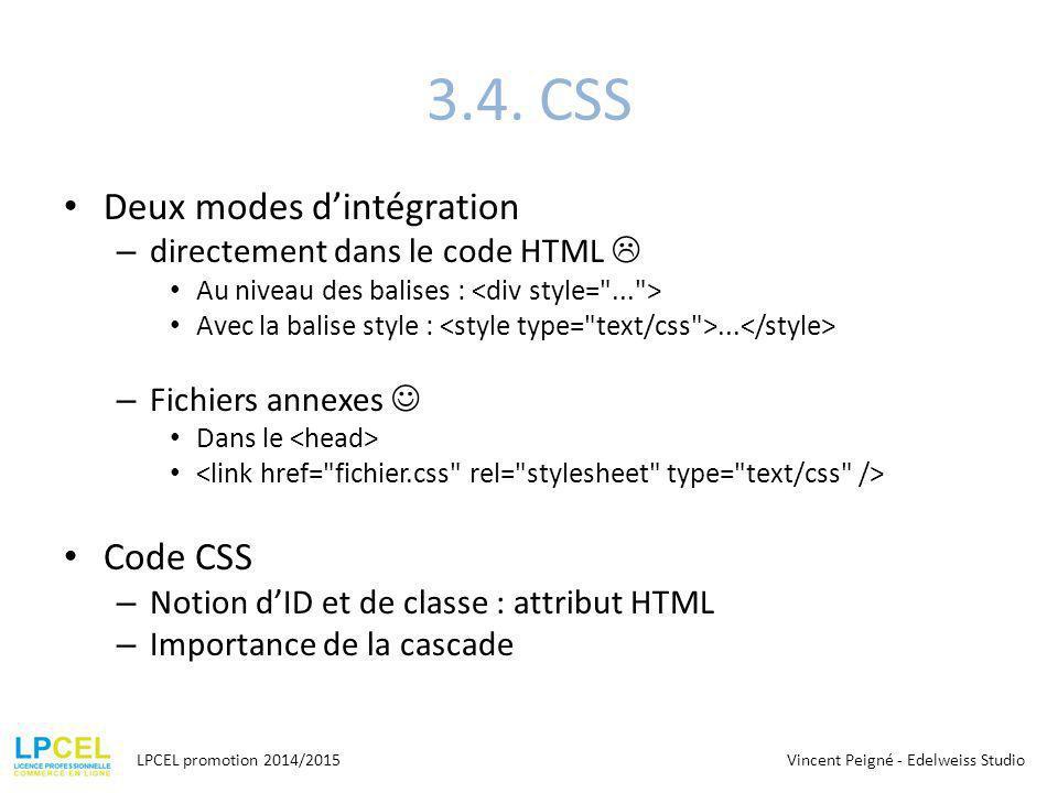 3.4. CSS Deux modes d'intégration – directement dans le code HTML  Au niveau des balises : Avec la balise style :... – Fichiers annexes Dans le Code