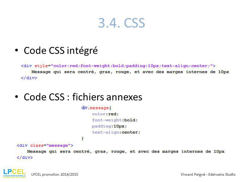 3.4. CSS Code CSS intégré LPCEL promotion 2014/2015 Code CSS : fichiers annexes Vincent Peigné - Edelweiss Studio