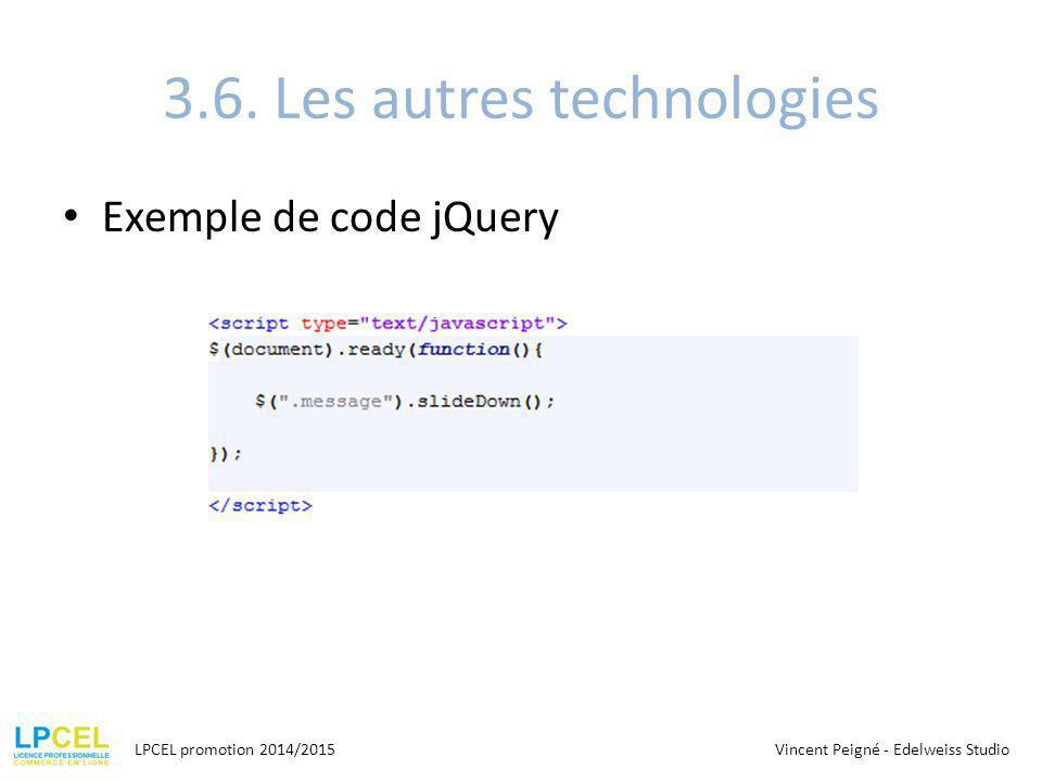 3.6. Les autres technologies Exemple de code jQuery LPCEL promotion 2014/2015Vincent Peigné - Edelweiss Studio