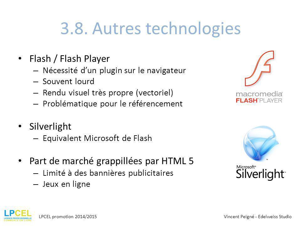 3.8. Autres technologies Flash / Flash Player – Nécessité d'un plugin sur le navigateur – Souvent lourd – Rendu visuel très propre (vectoriel) – Probl