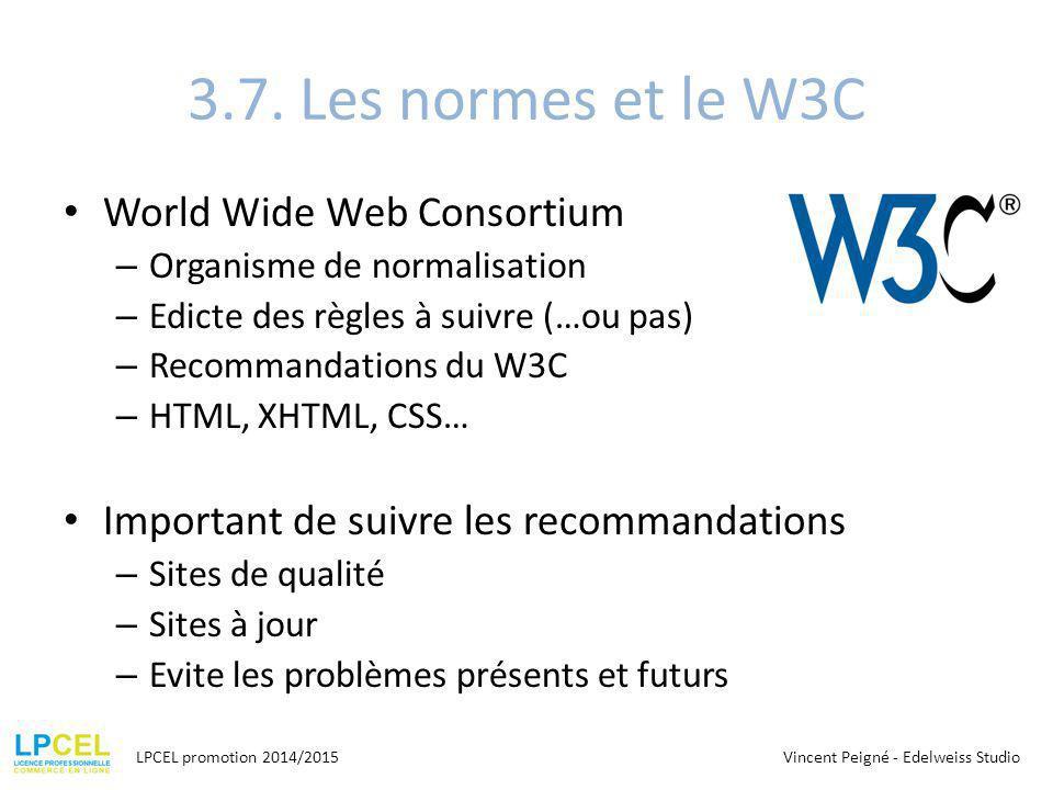 3.7. Les normes et le W3C World Wide Web Consortium – Organisme de normalisation – Edicte des règles à suivre (…ou pas) – Recommandations du W3C – HTM