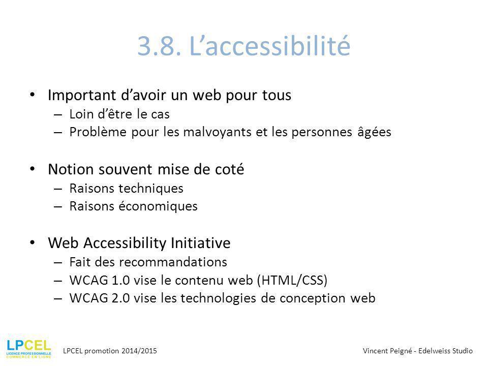3.8. L'accessibilité Important d'avoir un web pour tous – Loin d'être le cas – Problème pour les malvoyants et les personnes âgées Notion souvent mise