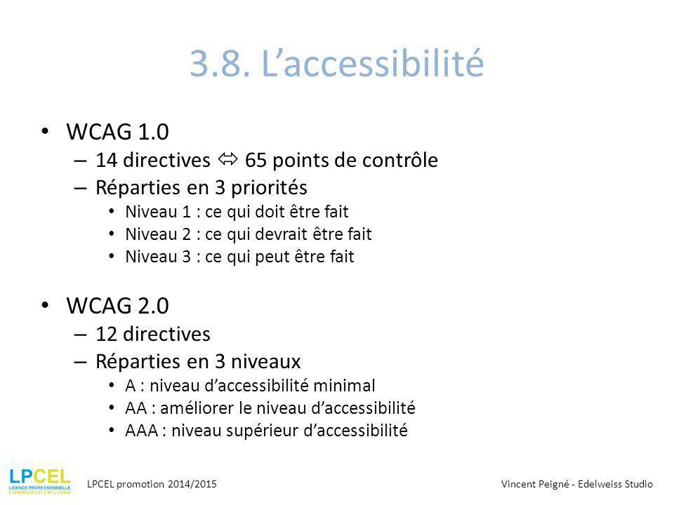 3.8. L'accessibilité WCAG 1.0 – 14 directives  65 points de contrôle – Réparties en 3 priorités Niveau 1 : ce qui doit être fait Niveau 2 : ce qui de