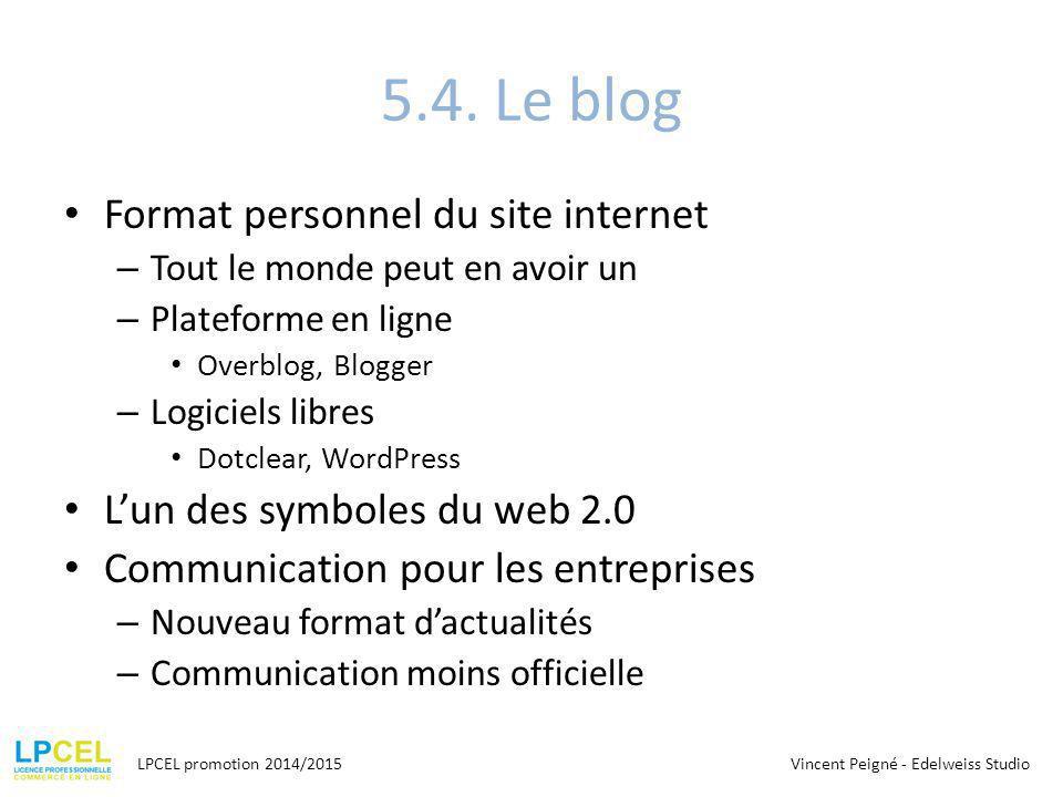 5.4. Le blog Format personnel du site internet – Tout le monde peut en avoir un – Plateforme en ligne Overblog, Blogger – Logiciels libres Dotclear, W