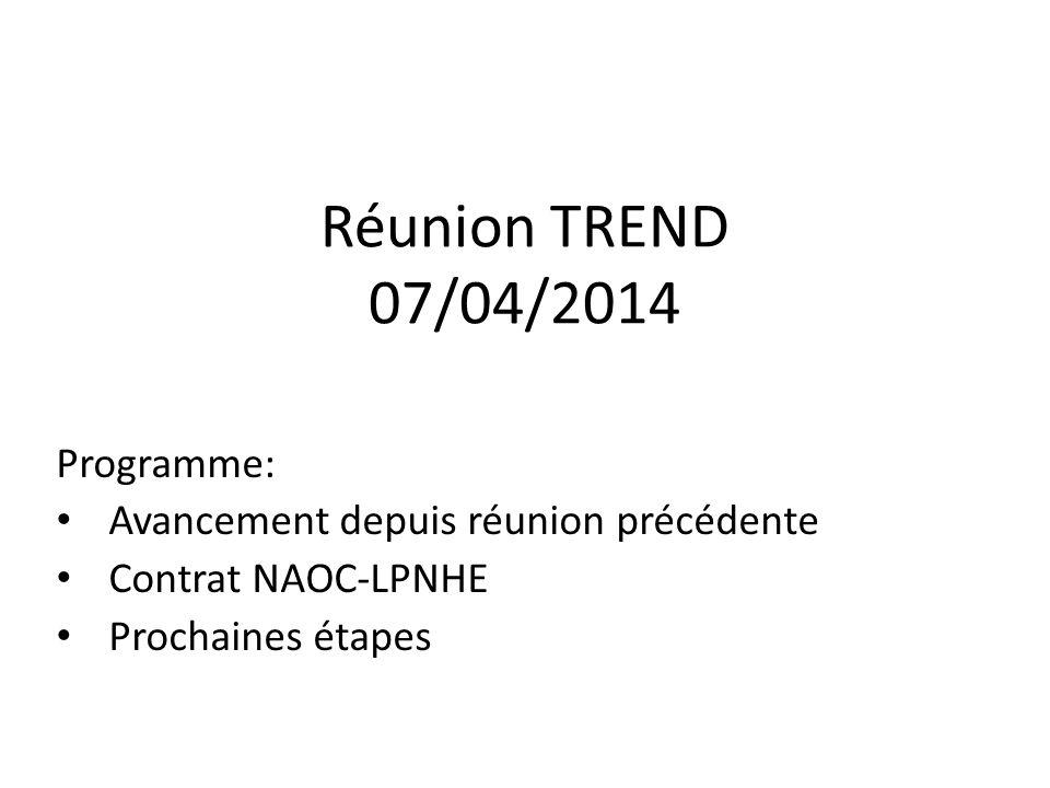 Réunion TREND 07/04/2014 Programme: Avancement depuis réunion précédente Contrat NAOC-LPNHE Prochaines étapes
