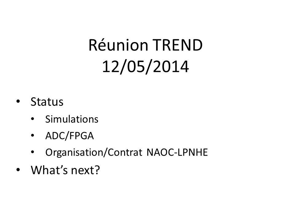 Réunion TREND 12/05/2014 Status Simulations ADC/FPGA Organisation/Contrat NAOC-LPNHE What's next?