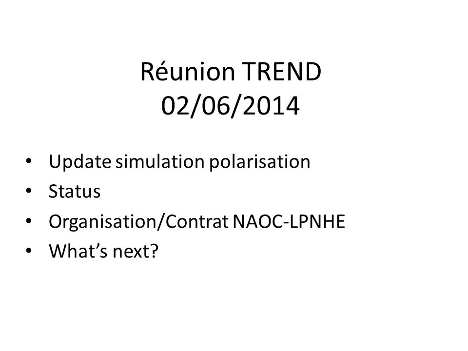 Réunion TREND 02/06/2014 Update simulation polarisation Status Organisation/Contrat NAOC-LPNHE What's next