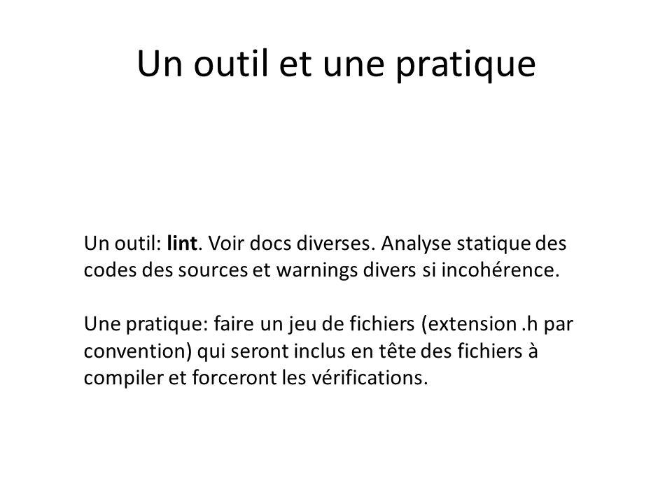 Un outil et une pratique Un outil: lint. Voir docs diverses. Analyse statique des codes des sources et warnings divers si incohérence. Une pratique: f