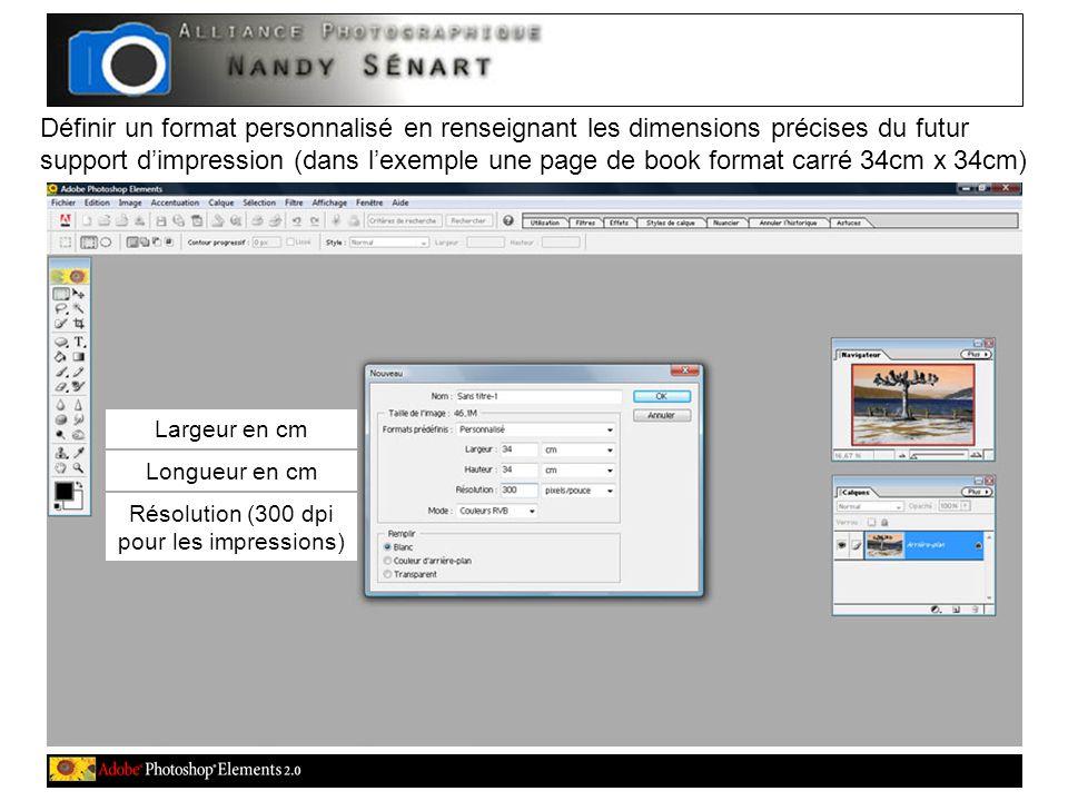 Définir un format personnalisé en renseignant les dimensions précises du futur support d'impression (dans l'exemple une page de book format carré 34cm x 34cm) Largeur en cm Longueur en cm Résolution (300 dpi pour les impressions)