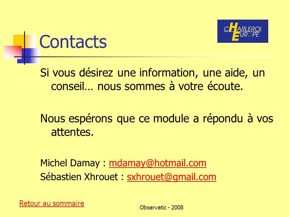 Observatic - 2008 Contacts Si vous désirez une information, une aide, un conseil… nous sommes à votre écoute.