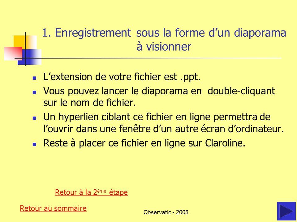 Observatic - 2008 Troisième étape : Essai en interne Visionnez votre réalisation sur votre ordinateur en double-cliquant sur l'icône située à gauche du nom de votre fichier.ppt,.htm ou.mht.