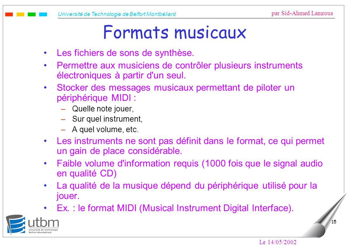 Université de Technologie de Belfort Montbéliard par Sid-Ahmed Lamrous Le 14/05/2002 15 Formats musicaux Les fichiers de sons de synthèse.
