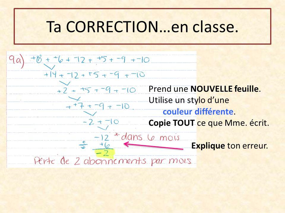 Prend une NOUVELLE feuille. Utilise un stylo d'une couleur différente. Copie TOUT ce que Mme. écrit. Explique ton erreur.