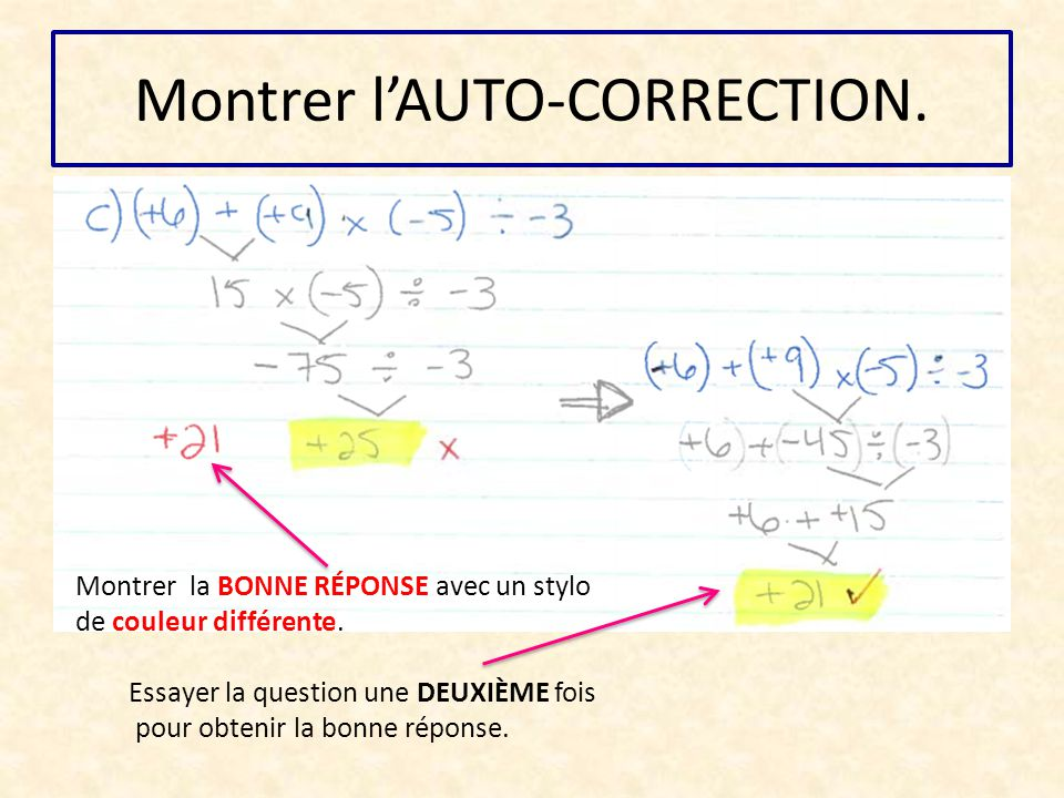 Montrer l'AUTO-CORRECTION. Montrer la BONNE RÉPONSE avec un stylo de couleur différente. Essayer la question une DEUXIÈME fois pour obtenir la bonne r