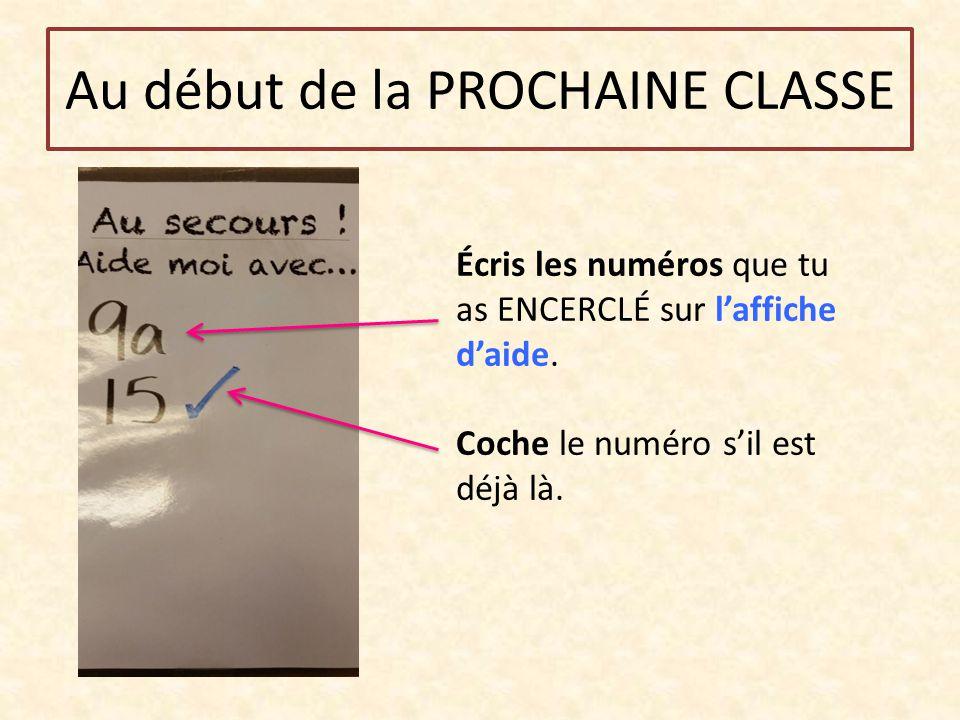 Au début de la PROCHAINE CLASSE Écris les numéros que tu as ENCERCLÉ sur l'affiche d'aide. Coche le numéro s'il est déjà là.