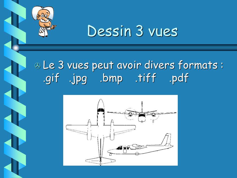 Dessin 3 vues > Le 3 vues peut avoir divers formats :.gif.jpg.bmp.tiff.pdf