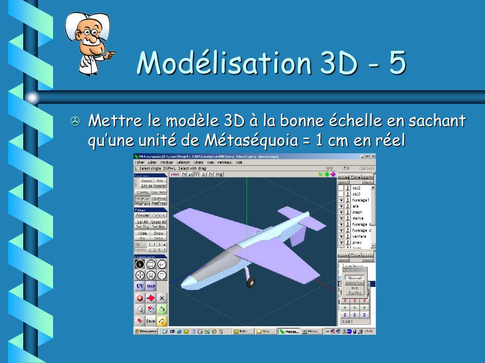 Modélisation 3D - 5 > Mettre le modèle 3D à la bonne échelle en sachant qu'une unité de Métaséquoia = 1 cm en réel