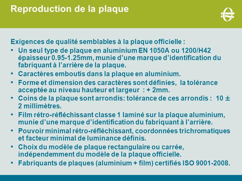 Reproduction de la plaque Exigences de qualité semblables à la plaque officielle : Un seul type de plaque en aluminium EN 1050A ou 1200/H42 épaisseur 0.95-1.25mm, munie d'une marque d'identification du fabriquant à l'arrière de la plaque.