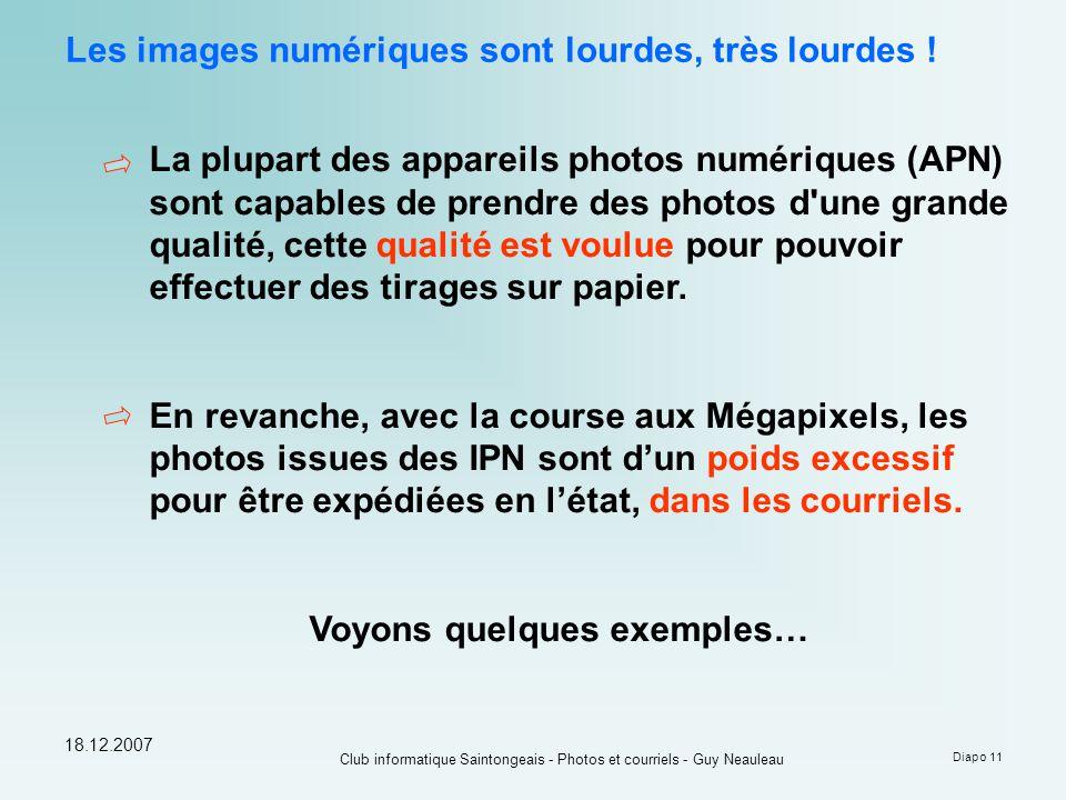 18.12.2007 Club informatique Saintongeais - Photos et courriels - Guy Neauleau Diapo 11 Les images numériques sont lourdes, très lourdes .
