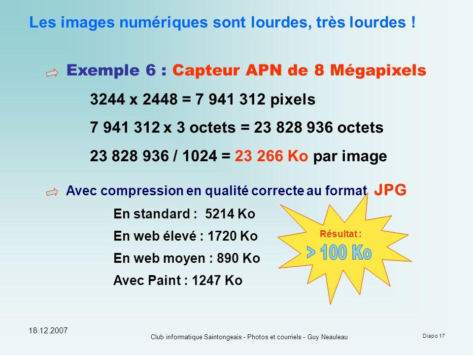 18.12.2007 Club informatique Saintongeais - Photos et courriels - Guy Neauleau Diapo 17 Les images numériques sont lourdes, très lourdes ! Exemple 6 :