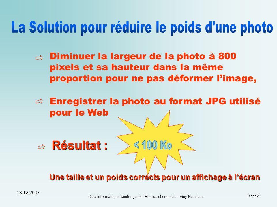 18.12.2007 Club informatique Saintongeais - Photos et courriels - Guy Neauleau Diapo 22 Diminuer la largeur de la photo à 800 pixels et sa hauteur dan