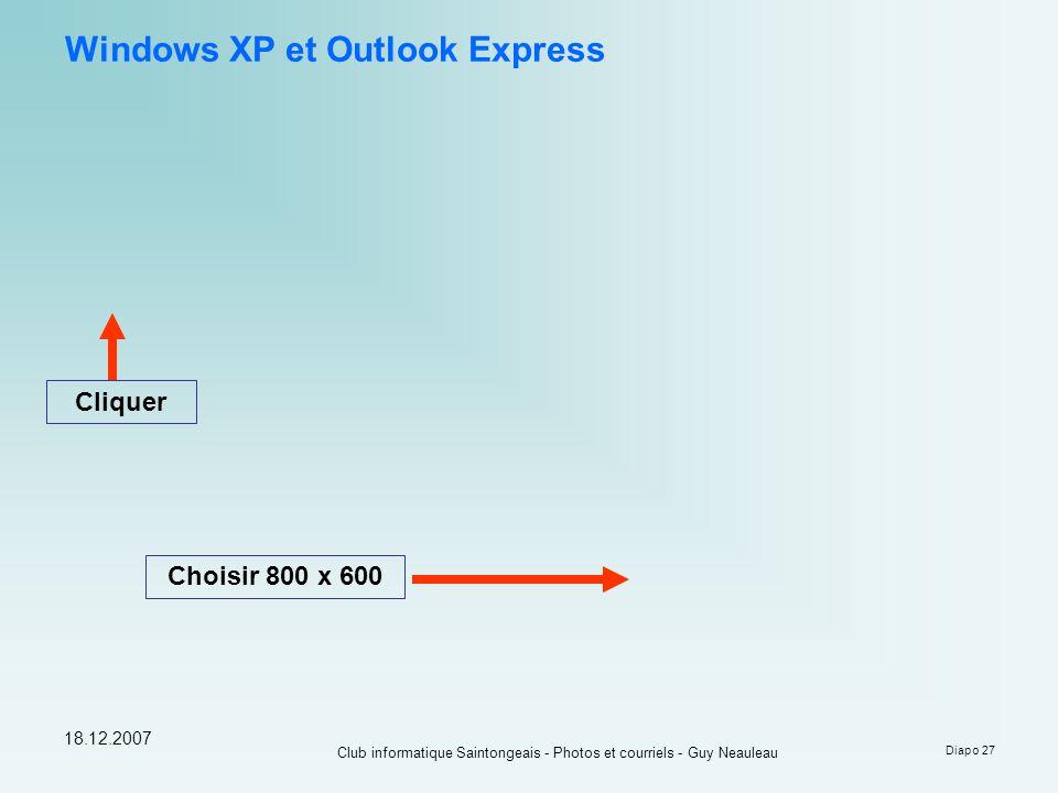 18.12.2007 Club informatique Saintongeais - Photos et courriels - Guy Neauleau Diapo 27 Cliquer Choisir 800 x 600 Windows XP et Outlook Express