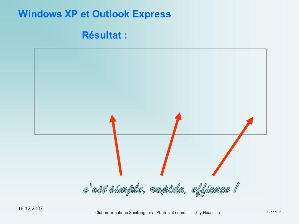 18.12.2007 Club informatique Saintongeais - Photos et courriels - Guy Neauleau Diapo 28 Windows XP et Outlook Express Résultat :