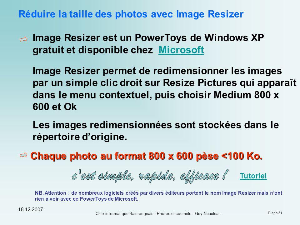 18.12.2007 Club informatique Saintongeais - Photos et courriels - Guy Neauleau Diapo 31 Réduire la taille des photos avec Image Resizer Image Resizer
