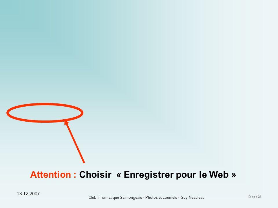 18.12.2007 Club informatique Saintongeais - Photos et courriels - Guy Neauleau Diapo 33 Attention : Choisir « Enregistrer pour le Web »