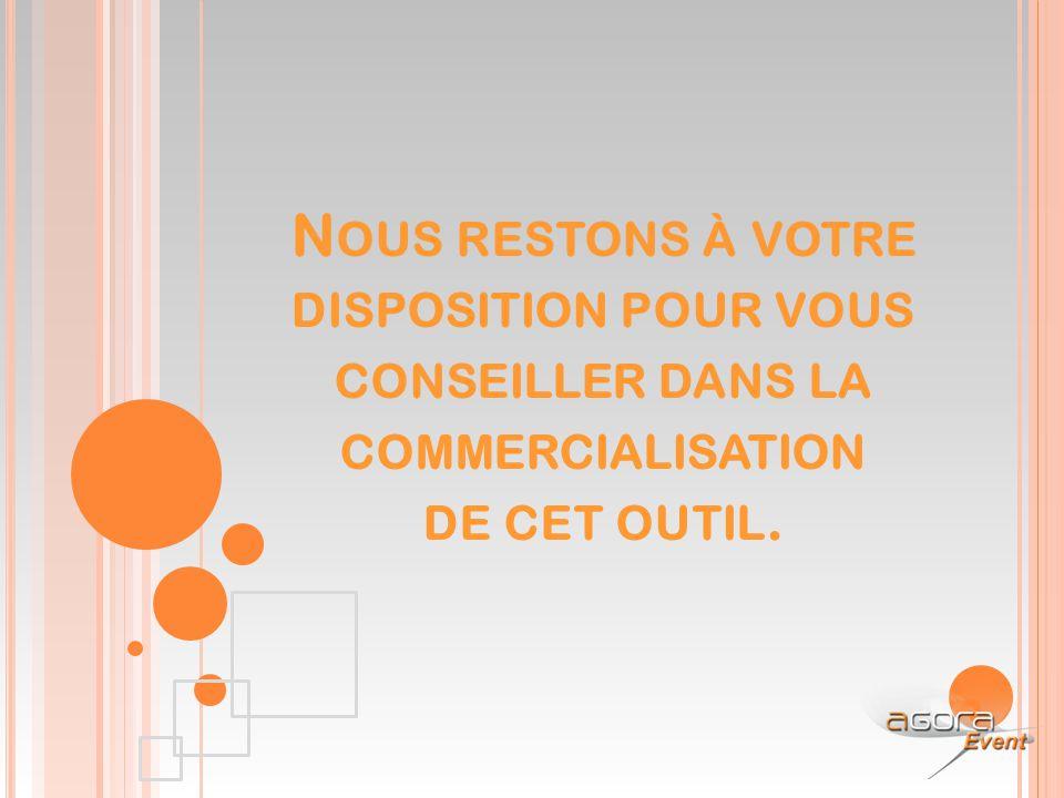 N OUS RESTONS À VOTRE DISPOSITION POUR VOUS CONSEILLER DANS LA COMMERCIALISATION DE CET OUTIL.