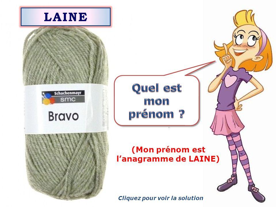 LAINE (Mon prénom est l'anagramme de LAINE) Cliquez pour voir la solution