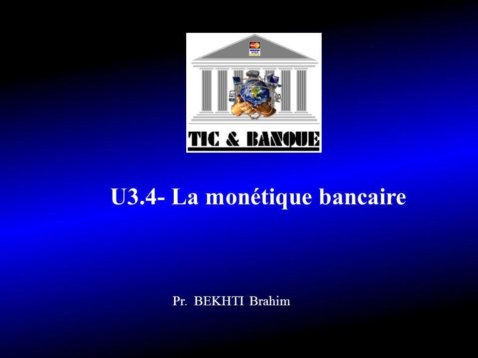 U3.4- La monétique bancaire Pr. BEKHTI Brahim